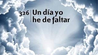 Himno 326 | Un día yo he de faltar | Himnario Adventista