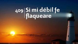 Himno 409 | Si mi débil fe flaqueare | Himnario Adventista