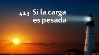 Himno 413 | Si la carga es pesada | Himnario Adventista