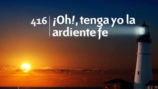 Himno 416 – ¡Oh!, tenga yo la ardiente fe – NUEVO HIMNARIO ADVENTISTA CANTADO