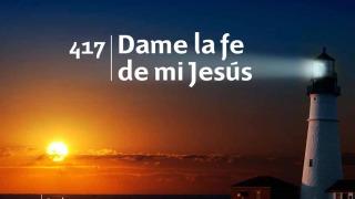 Himno 417 – Dame la fe de Jesús – NUEVO HIMNARIO ADVENTISTA CANTADO