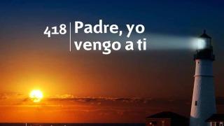 Himno 418 – Padre, yo vengo a ti – NUEVO HIMNARIO ADVENTISTA CANTADO