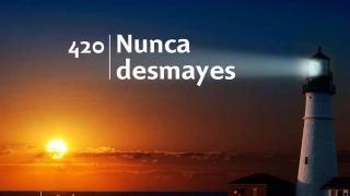 Himno 420 | Nunca desmayes | Himnario Adventista