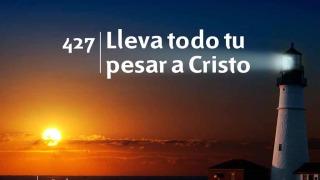 Himno 427 | Lleva todo tu pesar a Cristo | Himnario Adventista
