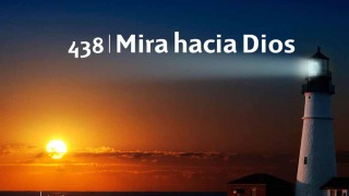 Himno 438 | Mira hacia Dios | Himnario Adventista