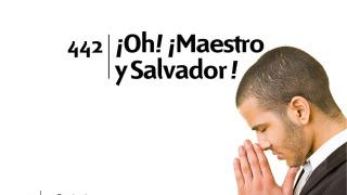 Himno 442 – ¡Oh! ¡Maestro y Salvador! – NUEVO HIMNARIO ADVENTISTA CANTADO