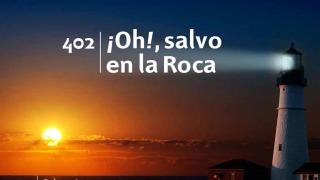 Himno 402 | ¡Oh!, salvo en la Roca | Himnario Adventista