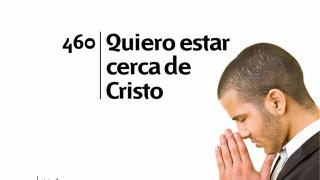 Himno 460 – Quiero estar cerca de Cristo – NUEVO HIMNARIO ADVENTISTA CANTADO