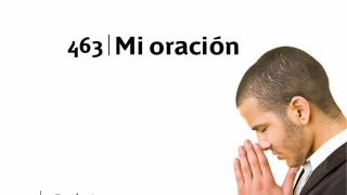 Himno 463 | Mi oración | Himnario Adventista