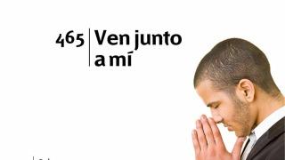 Himno 465 | Ven junto a mi | Himnario Adventista