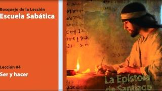 Bosquejo Lección 4 | Ser y hacer | Escuela Sabática Cuarto trimestre 2014
