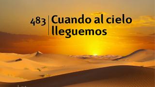 Himno 483 | Cuando al cielo lleguemos | Himnario Adventista