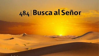 Himno 484 | Busca al Señor | Himnario Adventista