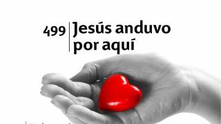 Himno 499 | Jesús anduvo por aquí  | Himnario Adventista