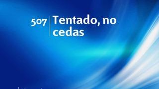 Himno 507 | Tentado, no cedas | Himnario Adventista