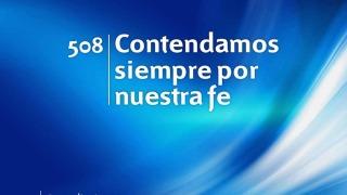 Himno 508 | Contendamos siempre por nuestra fe | Himnario Adventista