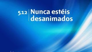 Himno 512 | Nunca estéis desanimados | Himnario Adventista