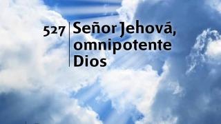 Himno 527 | Señor Jehová omnipotente Dios | Himnario Adventista