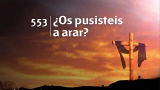 Himno 553 | ¿Os pusisteis a arar? | Himnario Adventista