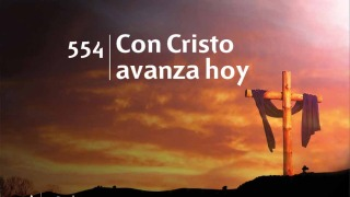 Himno 554 – Con Cristo avanza hoy – NUEVO HIMNARIO ADVENTISTA