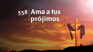 Himno 558 | Ama a tus prójimos | Himnario Adventista