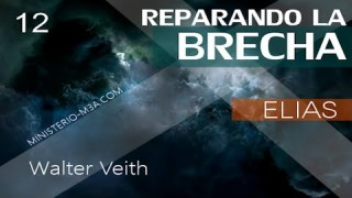12 | Walter Veith | Reparando Brecha | Elías