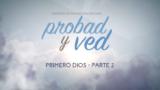 18 de febrero | Primero Dios – parte 2 | Probad y Ved 2017 | Iglesia Adventista