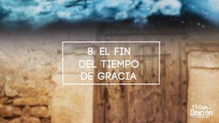 Día 8: El fin del tiempo de gracia | 10 Días de Oración 2017 | Iglesia Adventista