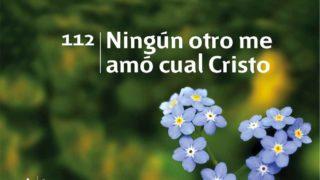 Himno 112 | Ningún otro me amó cual Cristo | Himnario Adventista