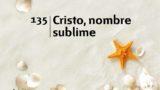 Himno 135 | Cristo, nombre sublime | Himnario Adventista