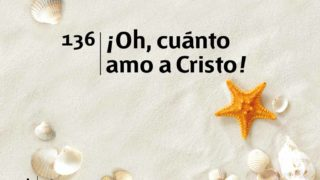 Himno 136 | ¡Oh, cuánto amo a Cristo! | Himnario Adventista