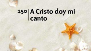 Himno 150 | A Cristo doy mi canto | Himnario Adventista