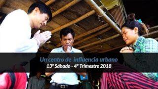 13º Sábado | Un centro urbano de influencia | Informativo mundial de las misiones | 4to trimestre 2018