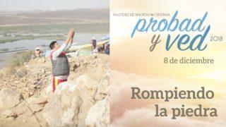 8 de Diciembre | Rompiendo la piedra | Probad y Ved 2018 | Iglesia Adventista