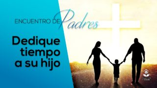 Dedique tiempo a su hijo | Encuentro de Padres