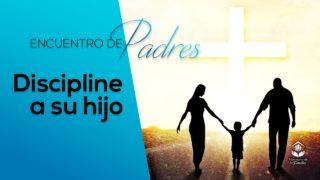 Discipline a su hijo | Encuentro de Padres