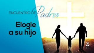 Elogie a su hijo | Encuentro de Padres