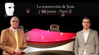 La resurrección de Jesús y los justos – parte 2 | Sin Maquillaje
