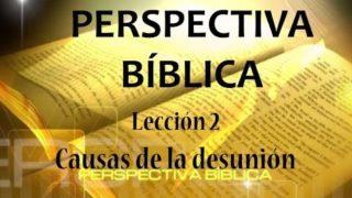 Lección 2   Causas de la desunión   Escuela Sabática Perspectiva Bíblica