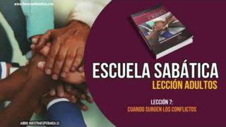 Lección 7 – Cuando surgen los conflictos – Escuela Sabática Lección Semanal