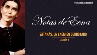 Notas de Elena | Lección 8 | Satanás, un enemigo derrotado | Escuela Sabática Semanal