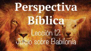 Lección 12 | Juicio sobre Babilonia | Escuela Sabática Perspectiva Bíblica