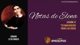 """Notas de Elena   Sábado 23 de marzo 2019   """"Yo hago nuevas todas las cosas""""   Escuela Sabática"""