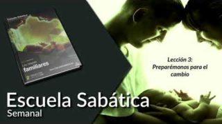 Lección 3 | Preparémonos para el cambio | Escuela Sabática Semanal