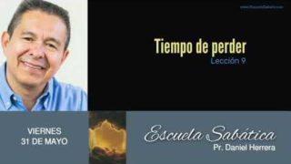 31 de mayo 2019 | Tiempo de perder | Escuela Sabática Pr. Daniel Herrera