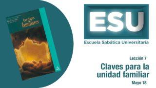 Lección 7 | Claves para la unidad familiar | Escuela Sabática Universitaria