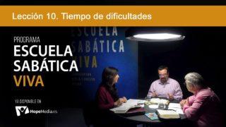 Lección 10 | Tiempo de dificultades | Escuela Sabática Viva
