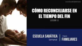 Lección 13   Cómo reconciliarse en el tiempo del fin   Escuela Sabática Semanal