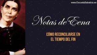 Notas de Elena   Lección 13   Cómo reconciliarse en el tiempo del fin   Escuela Sabática Semanal