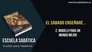 Auxiliar   Lección 2   Modelo para un mundo mejor   Escuela Sabática Semanal